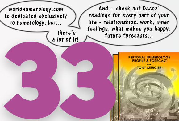 Master number 33 is considered the Master teacher and the most spiritually evolved of all numbers