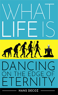 What Life Is; Dancing On The Edge Of Eternity, by Hans Decoz